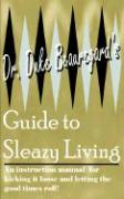 Dr. Duke Beauregard's Guide to Sleazy Living - Beauregard, Duke; Beauregard, Dr Duke