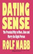 Dating Sense: The Practical Way to Meet, Date and Marry the Right Person - Nabb, Rolf