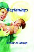 Beginnings - Shoup, Penny Jo