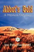 Abbot's Gold: A Western Odyssey - Blackwolf, Joe Pete