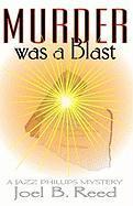 Murder Was a Blast - Reed, Joel B.