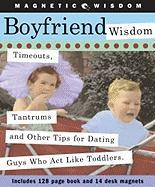 Boyfriend Wisdom: Timeouts, Tantrums and Other Tips for Dating Guys Who ACT Like Toddlers [With Magnets] - Cider Mill Press; Helmes, Amy