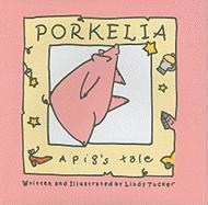 Porkelia: A Pig's Tale - Tucker, Lindy