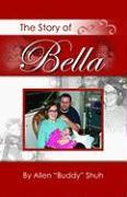 The Story of Bella - Shuh, Allen