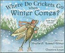 Where Do Crickets Go When Winter Comes? - Russell-Gilmer, Phyllis A.