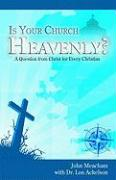 Is Your Church Heavenly?: A Question from Christ for Every Christian - Meacham, John