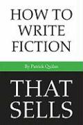 How to Write Fiction That Sells - Quinlan, Patrick
