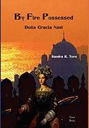 By Fire Possessed: Dona Gracia Nasi - Toro, Sandra