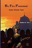 By Fire Possessed: Dona Gracia Nasi - Toro, Sandra K.