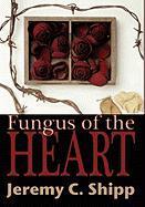 Fungus of the Heart - Shipp, Jeremy C.