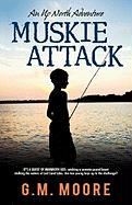 Muskie Attack: An Up North Adventure - Moore, G. M.