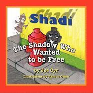 Shadi, the Shadow Who Wanted to Be Free - Cyr, Joe