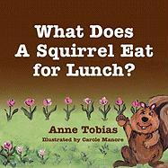 What Does a Squirrel Eat for Lunch? - Tobias, Anne