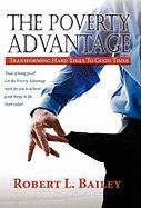 The Poverty Advantage, Transforming Hard Times to Good Times - Bailey, Robert L.