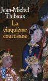 La cinquieme courtisane - Thibaux, Jean-Michel
