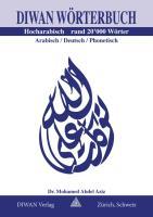 Diwan Wörterbuch, Hocharabisch, Arabisch-Deutsch-phonetisch Rund 20'000 Wörter