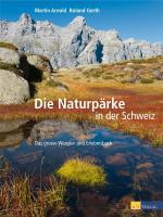Die Naturpärke in der Schweiz: Das grosse Wander- und Erlebnisbuch