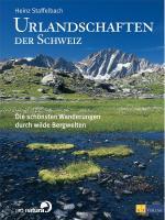 Urlandschaften der Schweiz: Die schönsten Wanderungen durch wilde Bergwelten