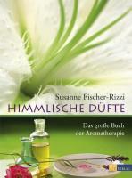 Himmlische Düfte. Das große Buch der Aromatherapie. Duftöle ? Wirkung, Anwendung, wichtigste Essenzen: Das grosse Buch der Aromatherapie
