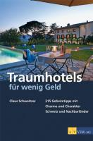 Traumhotels für wenig Geld: 215 Geheimtipps mit Charme und Charakter - Schweiz und Nachbarländer