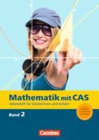 Mathematik mit CAS 2 CAS-Arbeitsheft
