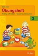 Das Auer Sprachbuch. Ausgabe für Bayern - Neubearbeitung / Übungsheft 3. Schuljahr: Richtig schreiben - Sprache untersuchen