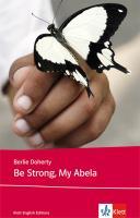 Be Strong, My Abela: Schulausgabe für das Niveau B1, ab dem 5. Lernjahr. Ungekürzter englischer Originaltext mit Annotationen (Young Adult Literature: Klett English Editions)