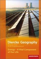 Diercke Geography Bilinguale Module: Energy - A Vital Component of Our Life (Kl. 9-11): Energy - A Vital Component of Our Life (Klasse 9-11)