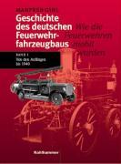 Geschichte des deutschen Feuerwehrfahrzeugbaus, Bd.1, Von den Anfängen bis 1940