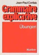 Grammaire explicative. Übungen zur französischen Grammatik für Leistungskurs und Studium.