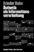 Ästhetik als Informationsverarbeitung - Grundlagen und Anwendungen der Informatik im Bereich ästhetischer Produktion und Kritik.