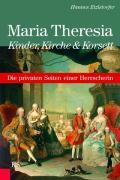 Maria Theresia - Kinder, Kirche und Korsett: Die privaten Seiten einer Herrscherin (German Edition)