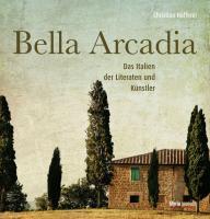 Bella Arcadia: Das Italien der Literaten und Künstler