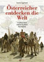 Österreicher entdecken die Welt: Forscher • Abenteurer • P