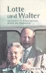 Lotte und Walter. Die Ulbrichts in Selbstzeugnissen, Briefen und Dokumenten