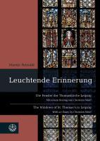Leuchtende Erinnerung: Die Fenster der Thomaskirche Leipzig / The Windows of St. Thomas's in Leipzig. Mit einem Beitrag von Christian Wolff / With an Essay by Christian Wolff