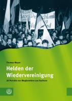 Helden der Wiedervereinigung. 20 Porträts von Wegbereitern aus Sachsen. (Schriftenreihe des Sächsischen Landesbeauftragten für die Stasi-Unterlagen)