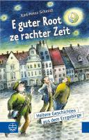 E guter Root ze rachter Zeit: Heiteres aus dem Erzgebirge, dem Vogtland und dem Rest der Welt Karl H Schmidt Author