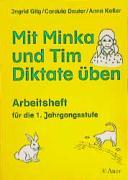 Mit Minka und Tim Diktate üben: Arbeitsheft für die 1. Jahrgangsstufe