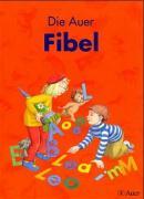 Die Auer Fibel, Ausgabe Bayern, neue Rechtschreibung, Fibel