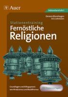 Stationentraining Fernöstliche Religionen: Grundlagen und Alltagspraxis von Hinduismus und Buddhismus (5. bis 10. Klasse)