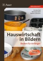 Hauswirtschaft in Bildern: Backen: Backen für Anfänger (5. bis 10. Klasse)