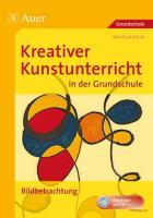 Kreativer Kunstunterricht in der Grundschule: Bildbetrachtung (1. bis 4. Klasse)
