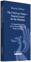 The Civil Law Notary - Neutral Lawyer for the Situation: A Comparative Study on Preventative Justice in Modern Societies