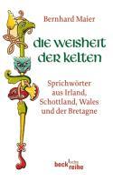 Die Weisheit der Kelten: Sprichwörter aus Irland, Schottland, Wales und der Bretagne (Beck'sche Reihe)