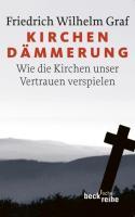 Kirchendämmerung: Wie die Kirchen unser Vertrauen verspielen (Beck'sche Reihe)