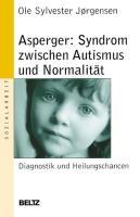 Asperger: Syndrom zwischen Autismus und Normalität: Diagnostik und Heilungschancen (Soziale Arbeit)