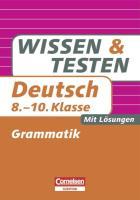 Wissen und Testen 8.-10. Schuljahr. Deutsch. Grammatik