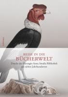 Reise in Die Bucherwelt: Drucke Der Herzogin Anna Amalia Bibliothek Aus Sieben Jahrhunderten