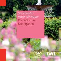 Das Paradies hinter der Mauer: Die Dalheimer Klostergärten